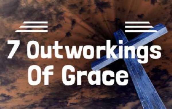 7  OUT WORKINGS OF GRACE